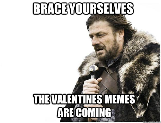 Brace yourself the Valentine's Memes