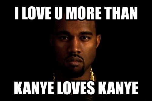 i love you more than kanye loves kanye